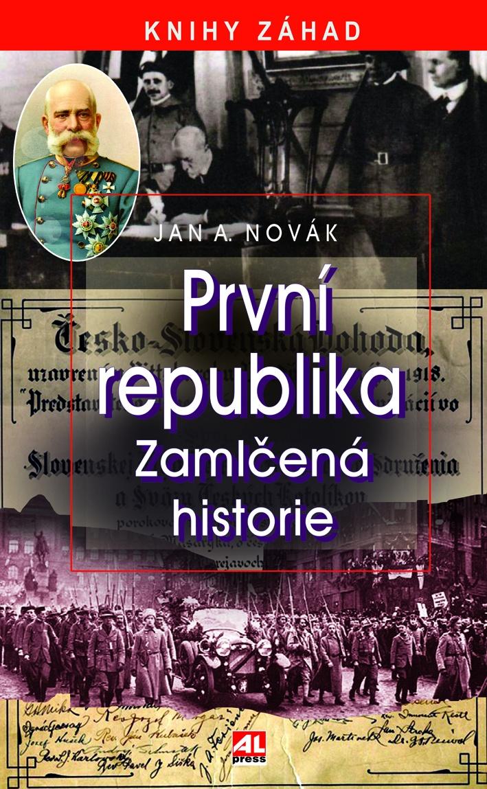 PRVNÍ REPUBLIKA ZAMLČENÁ HISTORIE