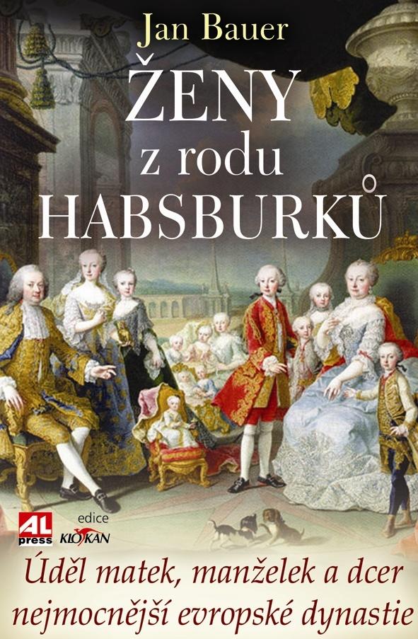 Ženy z rodu Habsburků-Úděl matek, manželek a dcer nejmocnější evropské dynastie