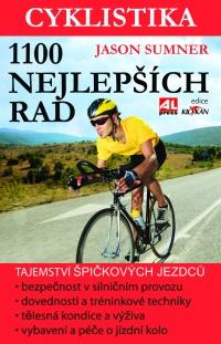 Cyklistika - 1100 nejlepších rad - tajemství špičkových  jezdců - maximální výkon- bezpečnost - zábava