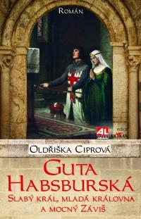 Guta Habsburská - slabý král, mladá královna a mocný Záviš