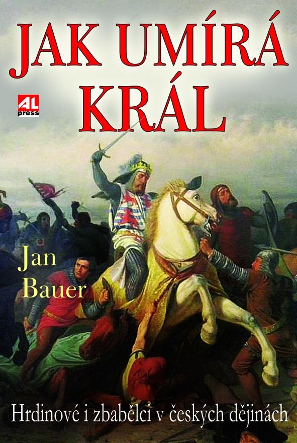 Jak umírá král - hrdinové a zbabělci v českých dějinách