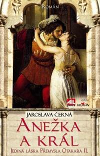Anežka a král - Jediná láska Přemysla Otakara II.
